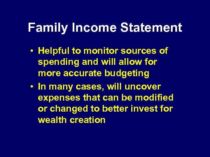Family Income Statement • Helpful to monitor sources of spending and will allow for