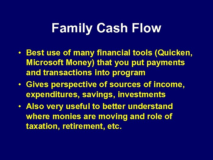 Family Cash Flow • Best use of many financial tools (Quicken, Microsoft Money) that