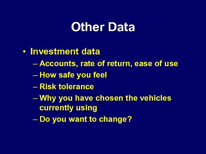 Other Data • Investment data – Accounts, rate of return, ease of use –