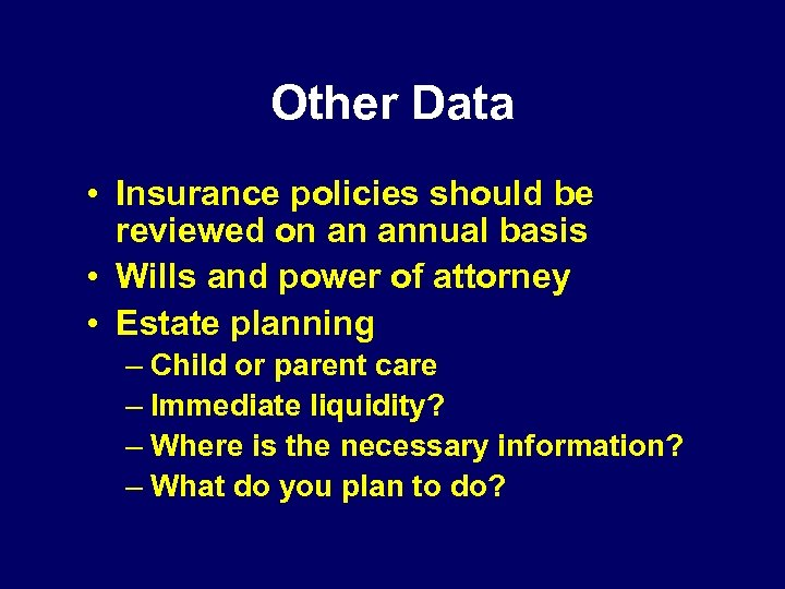 Other Data • Insurance policies should be reviewed on an annual basis • Wills