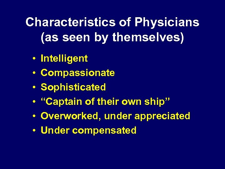 "Characteristics of Physicians (as seen by themselves) • • • Intelligent Compassionate Sophisticated ""Captain"