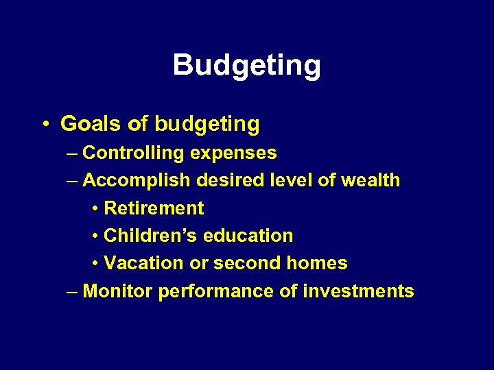 Budgeting • Goals of budgeting – Controlling expenses – Accomplish desired level of wealth
