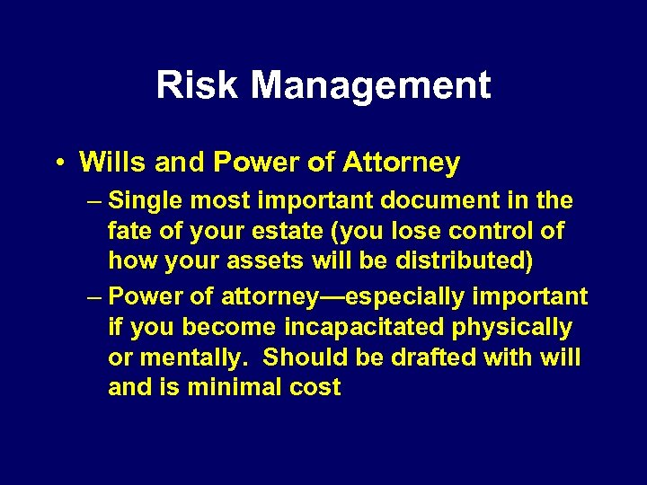 Risk Management • Wills and Power of Attorney – Single most important document in