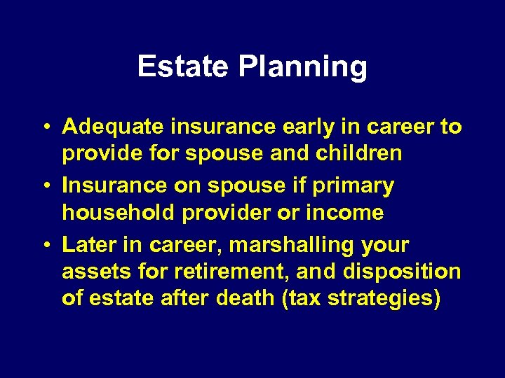 Estate Planning • Adequate insurance early in career to provide for spouse and children