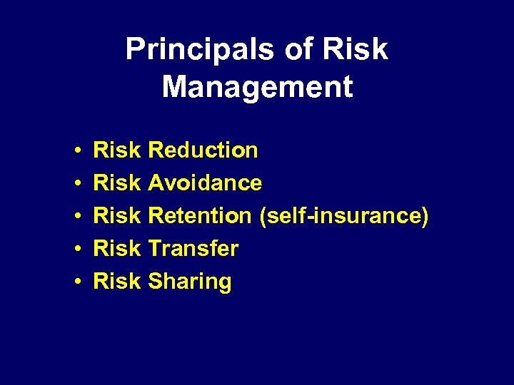 Principals of Risk Management • • • Risk Reduction Risk Avoidance Risk Retention (self-insurance)