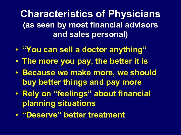 "Characteristics of Physicians (as seen by most financial advisors and sales personal) • ""You"