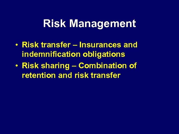 Risk Management • Risk transfer – Insurances and indemnification obligations • Risk sharing –