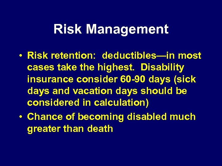 Risk Management • Risk retention: deductibles—in most cases take the highest. Disability insurance consider