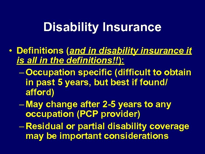 Disability Insurance • Definitions (and in disability insurance it is all in the definitions!!):
