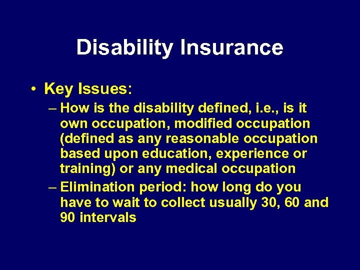 Disability Insurance • Key Issues: – How is the disability defined, i. e. ,