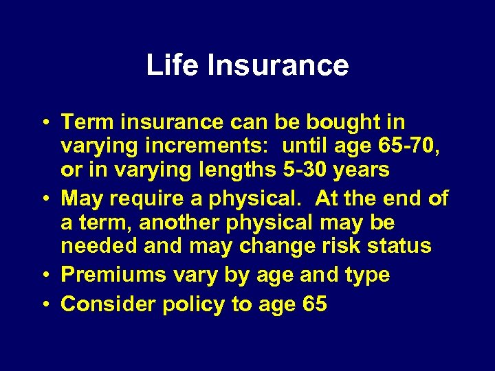 Life Insurance • Term insurance can be bought in varying increments: until age 65