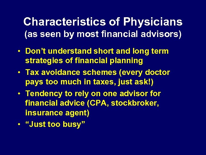 Characteristics of Physicians (as seen by most financial advisors) • Don't understand short and