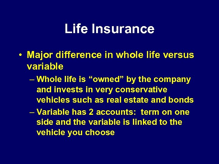 Life Insurance • Major difference in whole life versus variable – Whole life is
