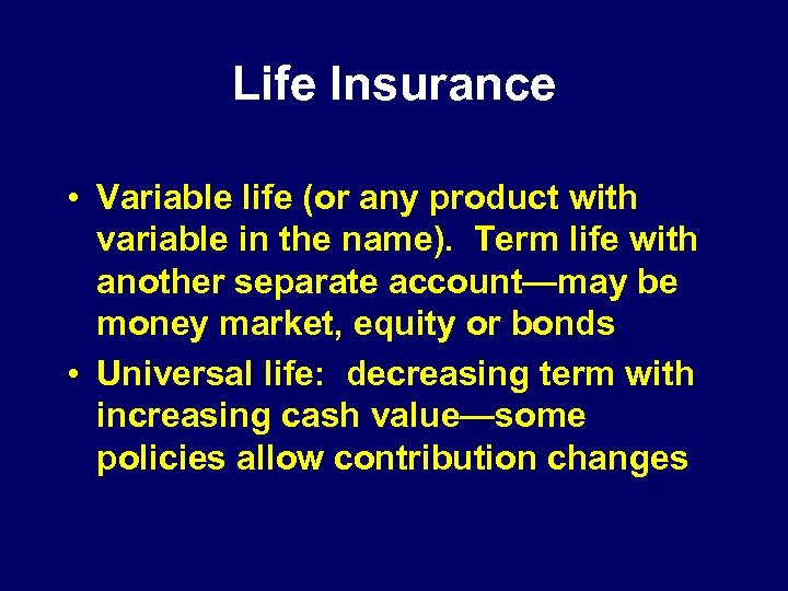 Life Insurance • Variable life (or any product with variable in the name). Term