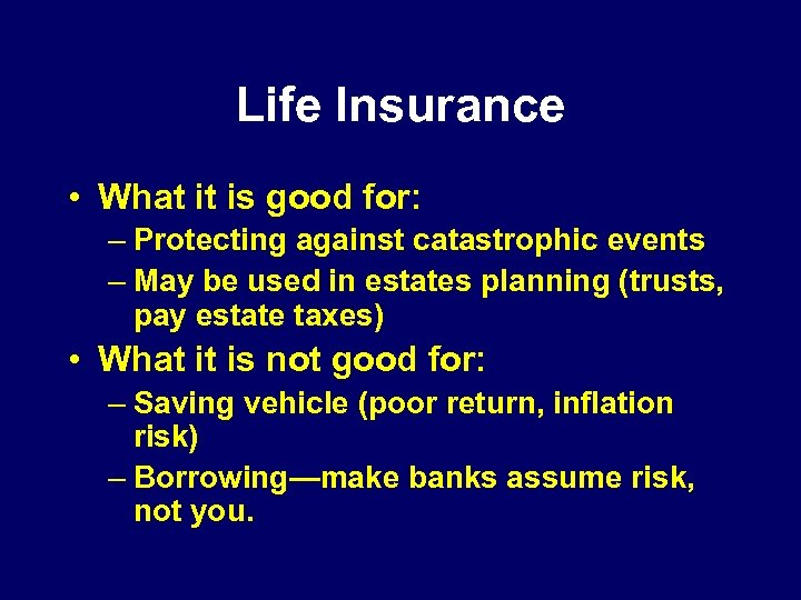 Life Insurance • What it is good for: – Protecting against catastrophic events –