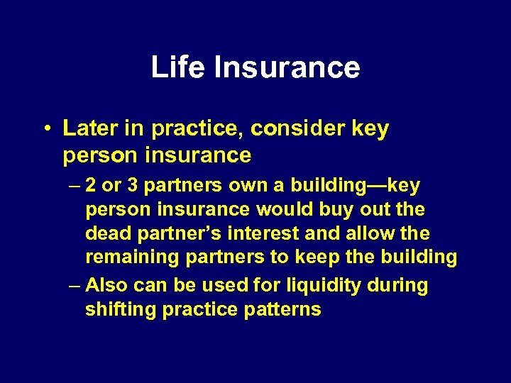 Life Insurance • Later in practice, consider key person insurance – 2 or 3