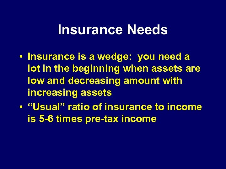 Insurance Needs • Insurance is a wedge: you need a lot in the beginning