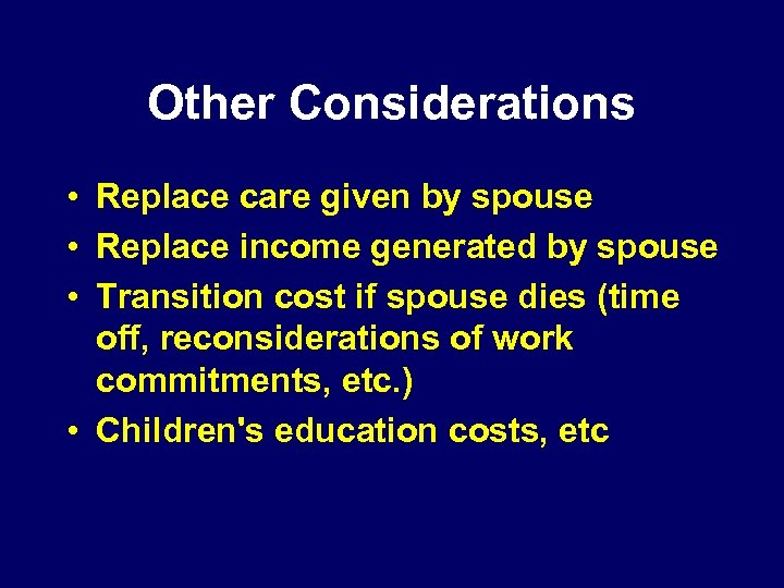 Other Considerations • Replace care given by spouse • Replace income generated by spouse