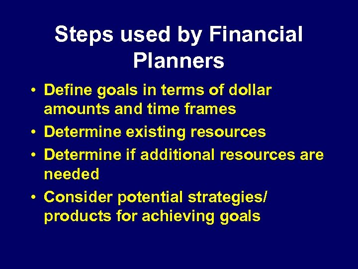 Steps used by Financial Planners • Define goals in terms of dollar amounts and