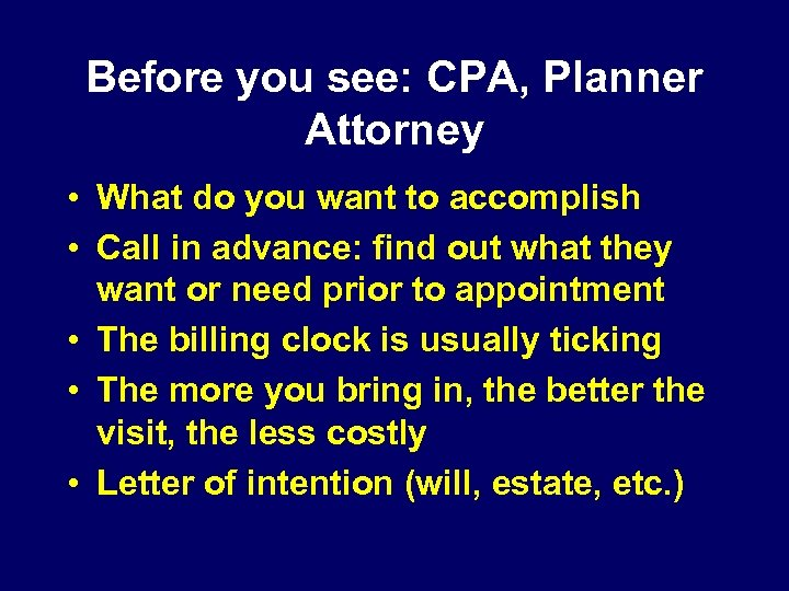 Before you see: CPA, Planner Attorney • What do you want to accomplish •