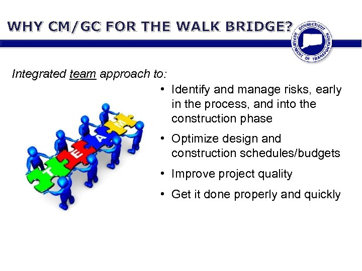 WHY CM/GC FOR THE WALK BRIDGE? Integrated team approach to: • Identify and manage