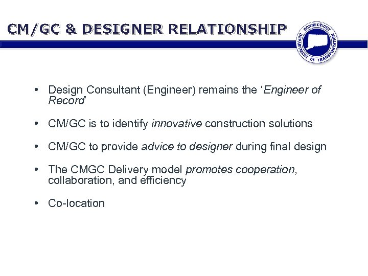 CM/GC & DESIGNER RELATIONSHIP • Design Consultant (Engineer) remains the 'Engineer of Record' •