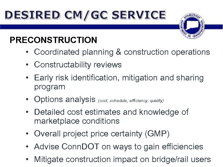 DESIRED CM/GC SERVICE PRECONSTRUCTION • Coordinated planning & construction operations • Constructability reviews •