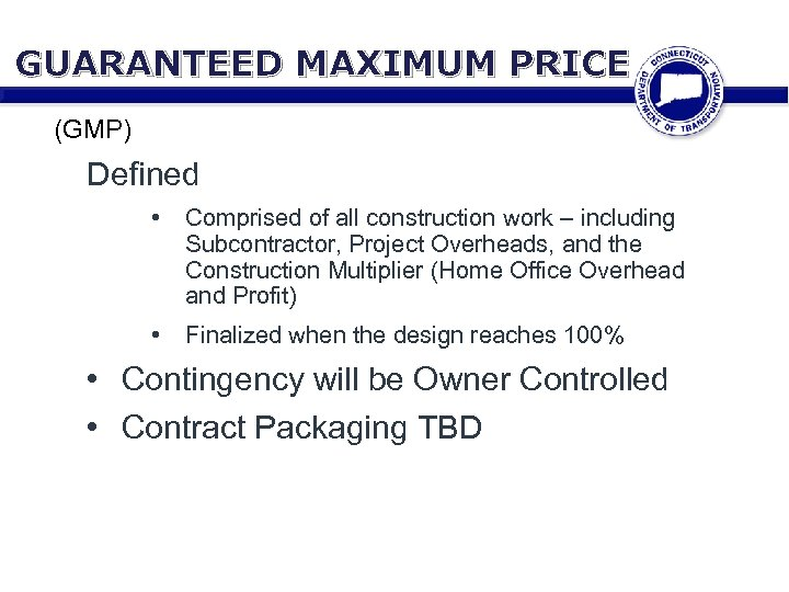 GUARANTEED MAXIMUM PRICE (GMP) Defined • Comprised of all construction work – including Subcontractor,