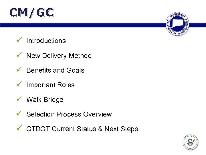 CM/GC ü Introductions ü New Delivery Method ü Benefits and Goals ü Important Roles