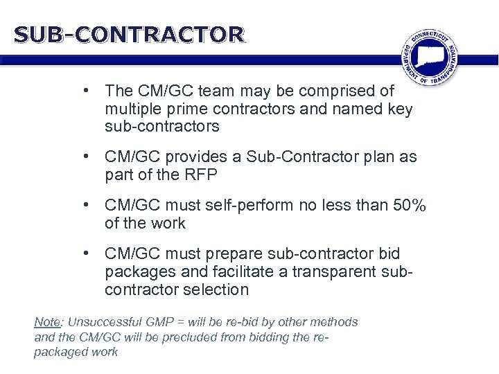 SUB-CONTRACTOR • The CM/GC team may be comprised of multiple prime contractors and named