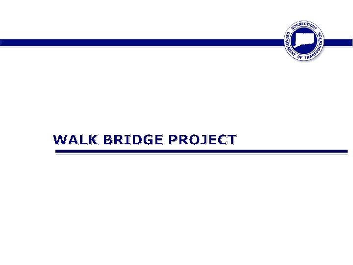 WALK BRIDGE PROJECT