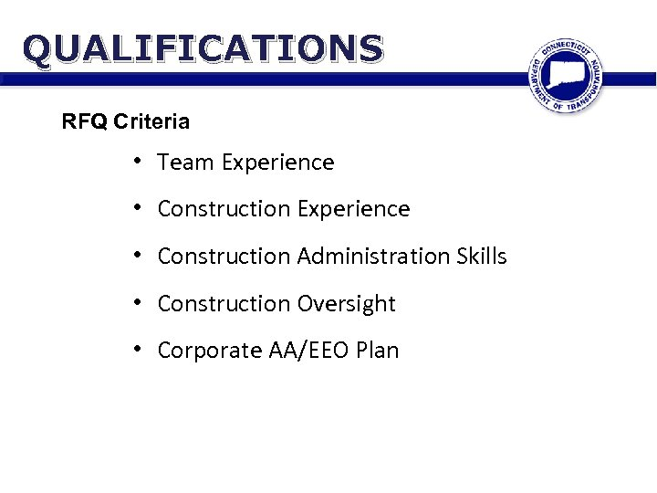 QUALIFICATIONS RFQ Criteria • Team Experience • Construction Administration Skills • Construction Oversight •