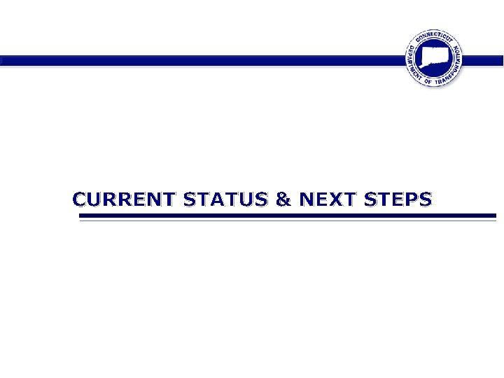 CURRENT STATUS & NEXT STEPS