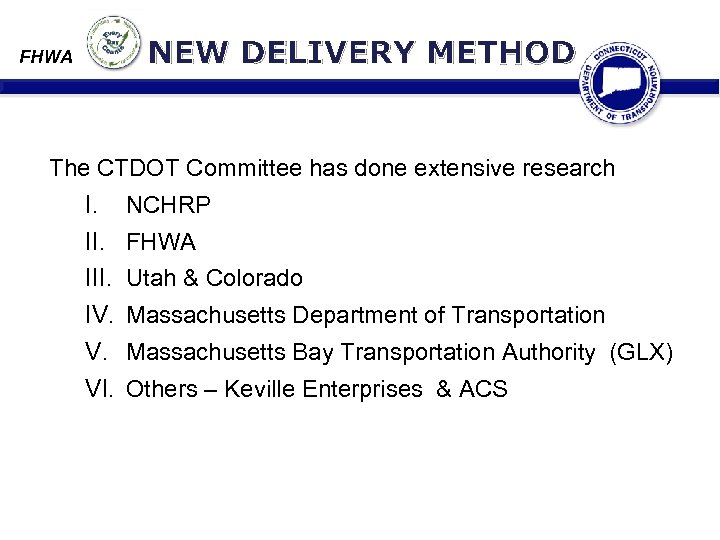 NEW DELIVERY METHOD FHWA The CTDOT Committee has done extensive research I. NCHRP II.