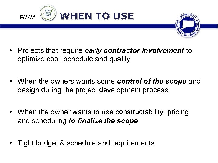 FHWA WHEN TO USE • Projects that require early contractor involvement to optimize cost,