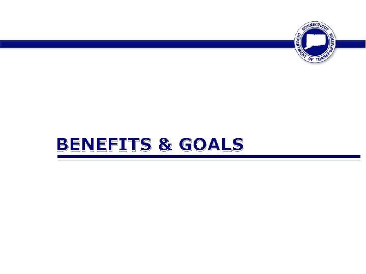 BENEFITS & GOALS