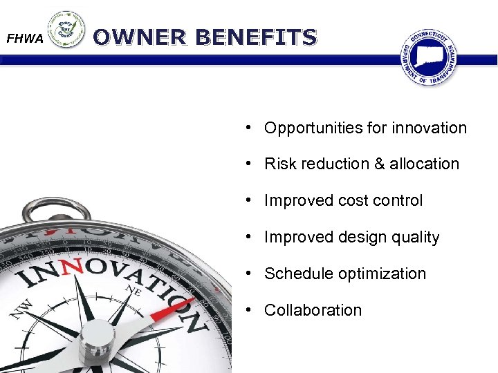 FHWA OWNER BENEFITS • Opportunities for innovation • Risk reduction & allocation • Improved