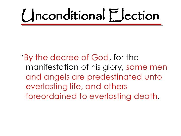 """Unconditional Election """"By the decree of God, for the manifestation of his glory, some"""