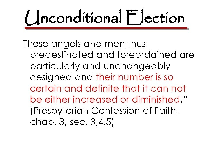 Unconditional Election These angels and men thus predestinated and foreordained are particularly and unchangeably