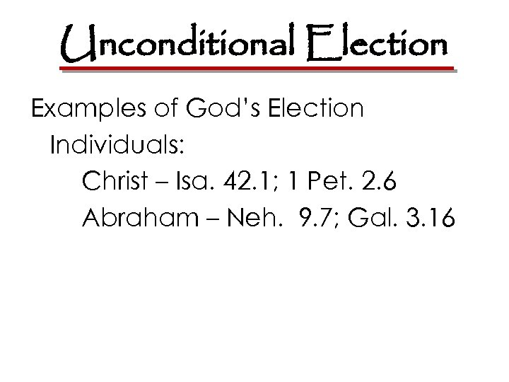 Unconditional Election Examples of God's Election Individuals: Christ – Isa. 42. 1; 1 Pet.