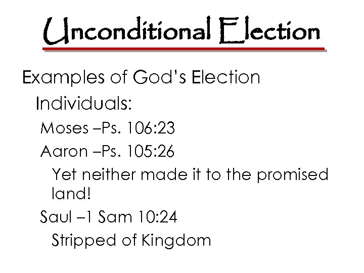 Unconditional Election Examples of God's Election Individuals: Moses –Ps. 106: 23 Aaron –Ps. 105: