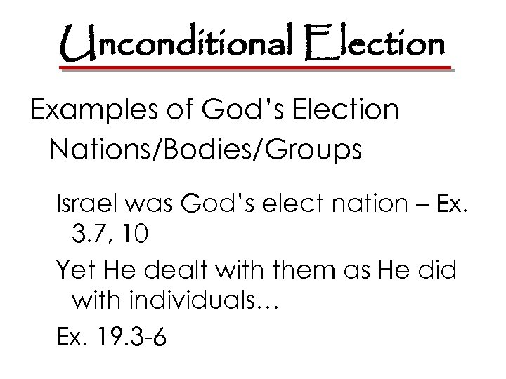 Unconditional Election Examples of God's Election Nations/Bodies/Groups Israel was God's elect nation – Ex.