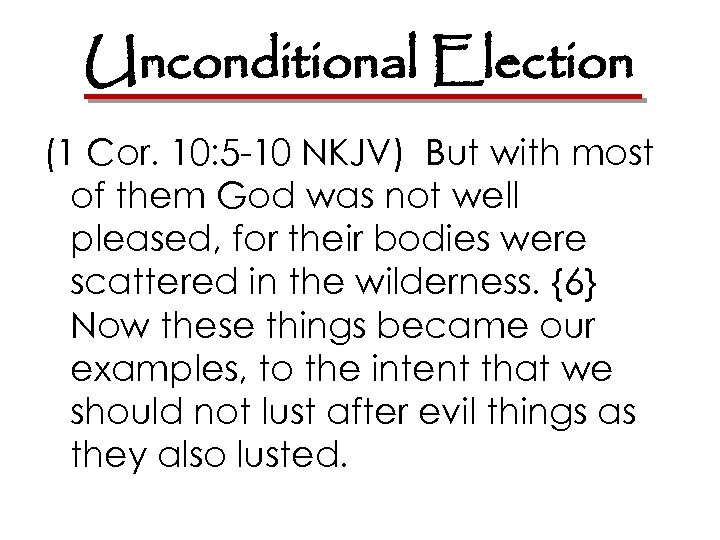 Unconditional Election (1 Cor. 10: 5 -10 NKJV) But with most of them God