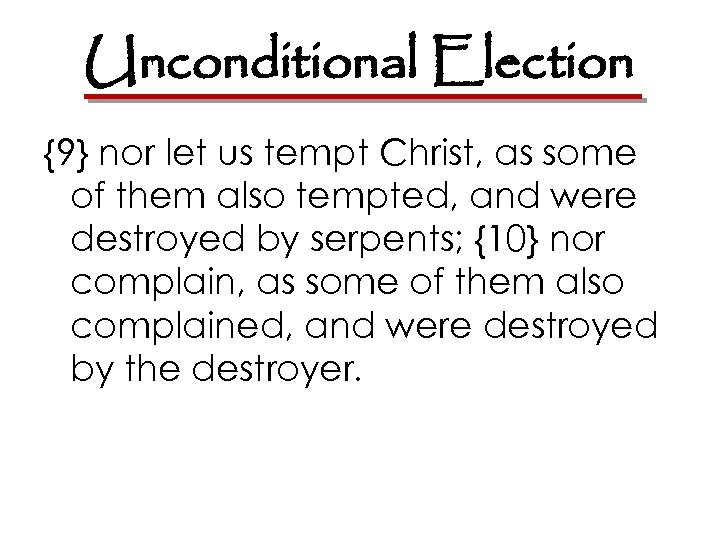 Unconditional Election {9} nor let us tempt Christ, as some of them also tempted,