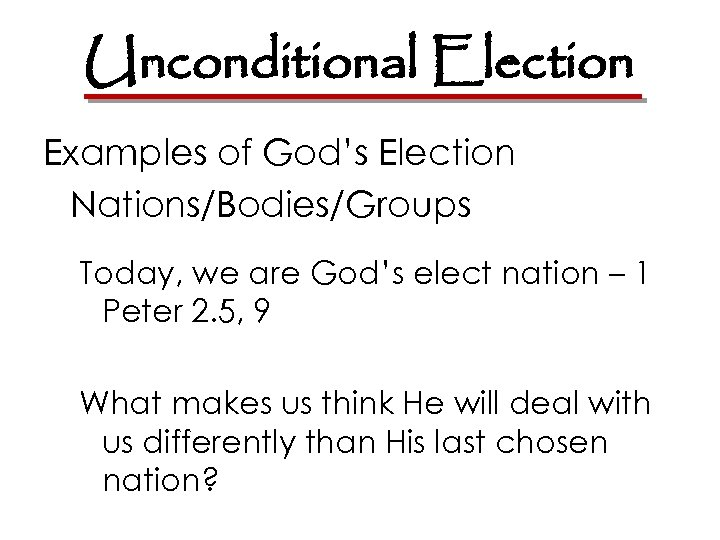 Unconditional Election Examples of God's Election Nations/Bodies/Groups Today, we are God's elect nation –