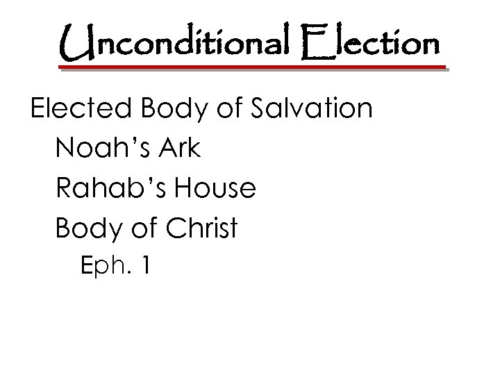 Unconditional Election Elected Body of Salvation Noah's Ark Rahab's House Body of Christ Eph.