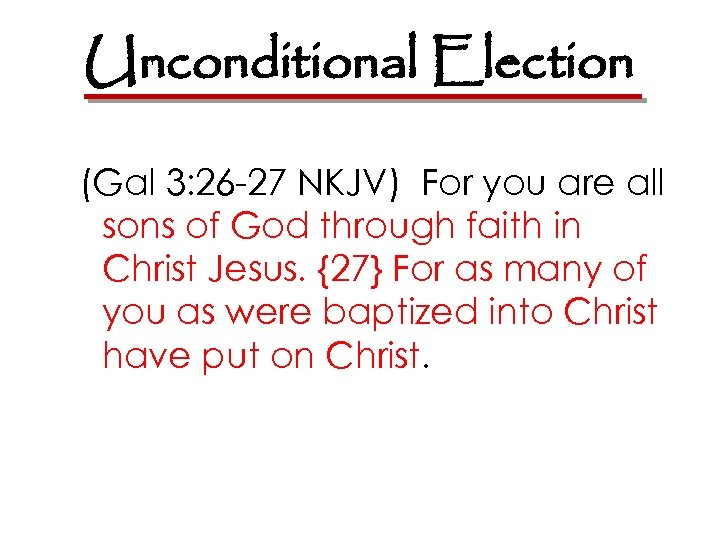 Unconditional Election (Gal 3: 26 -27 NKJV) For you are all sons of God
