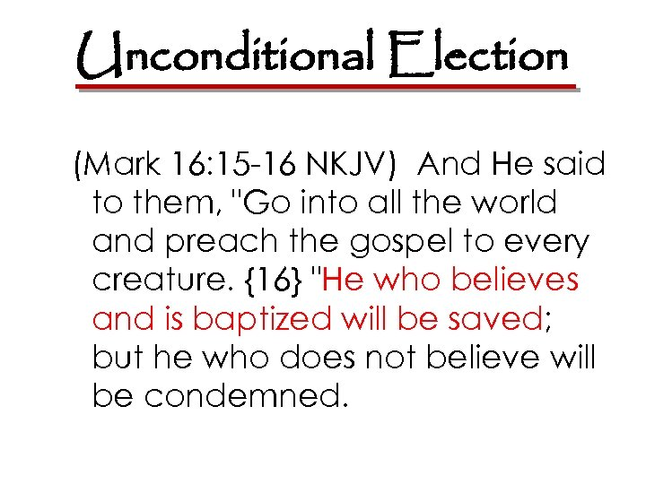 Unconditional Election (Mark 16: 15 -16 NKJV) And He said to them,