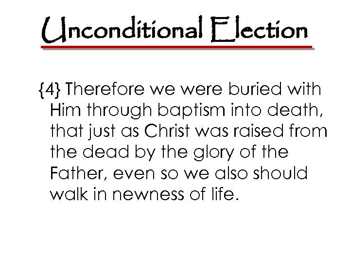 Unconditional Election {4} Therefore we were buried with Him through baptism into death, that