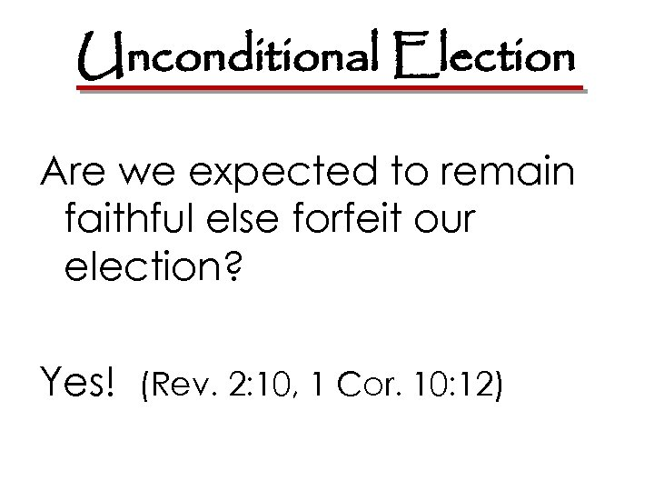 Unconditional Election Are we expected to remain faithful else forfeit our election? Yes! (Rev.